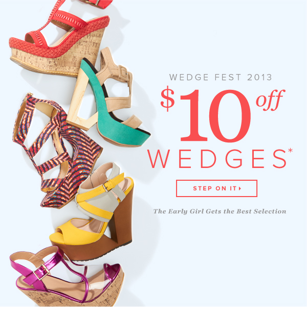 Wedge Fest 2013 $10 Off Wedges* - - Shop Wedges