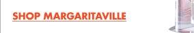 SHOP MARGARITAVILLE