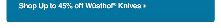Shop Up to 45% off Wüsthof®  Knives