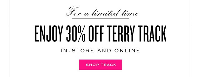 Enjoy 30% Off Terry Track.  Shop Track.