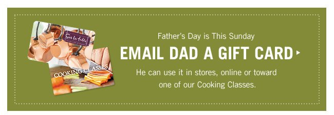 Need a last minute gift? Email Dad a Gift Card.