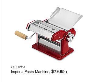EXCLUSIVE - Imperia Pasta Machine, $79.95