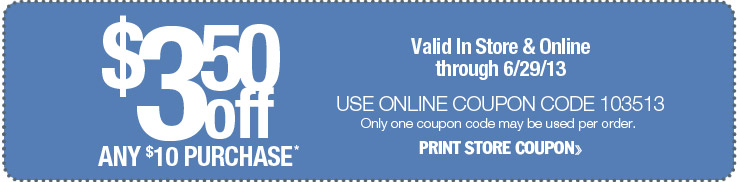 $3.50 off any $10 purchase. Valid in store and online through 6/29/13. Use online coupon code 103513. Print store coupon.