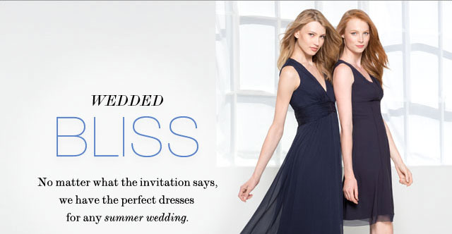 Wedded Bliss No matter what the invitation  says, we have the perfect dresses for any summer wedding