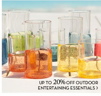 UP TO 20% OFF OUTDOOR ENTERTAINING ESSENTIALS
