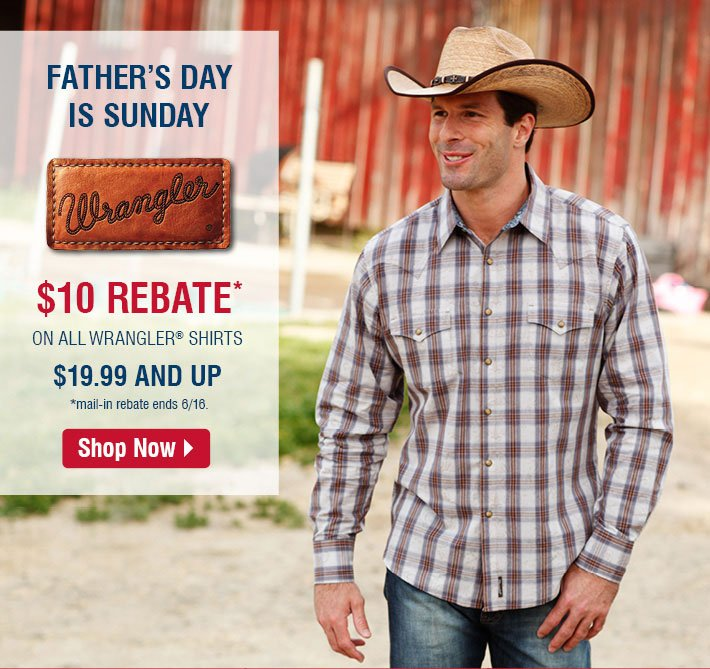 Father's Day Is Sunday - $10 Rebate* on all Wrangler Shirts $19.99 and up