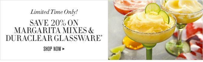 Limited Time Only! SAVE 20% ON MARGARITA MIXES & DURACLEAR GLASSWARE* - SHOP NOW