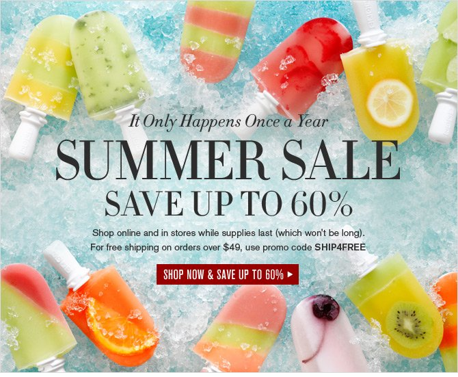 It Only Happens Once a Year SUMMER SALE - SAVE UP TO 60% -- SHOP NOW & SAVE UP TO 60%