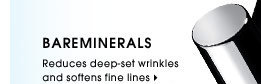 Bareminerals. Reduces deep-set wrinkles and softens fine lines. Explore all face treatments.