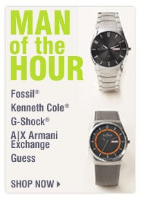 MAN OF THE HOUR Fossil® Kenneth Cole&reg G-Shock® A|X Armani Exchange Guess Shop now