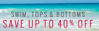 Swim, Tops & Bottoms   Save Up To 40% Off