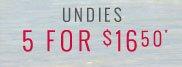 Undies 5 For $16.50*