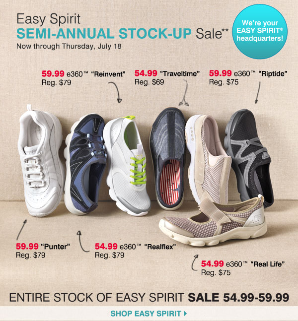 We're your Easy Spirit® headquarters Shop today and save on all Easy Spirit shoes during the Semi-Annual Stock Up Sale** Now through Thursday, July 18 Shop Easy Spirit