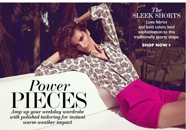 Power Pieces - Amp up your weekday wardrobe. SHOP NOW