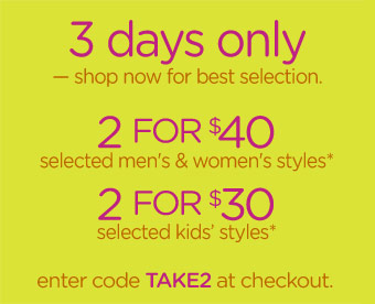 3 days only - shop now for best selection. 2 for $40 - 2 for $30 - enter code TAKE2 at checkout.