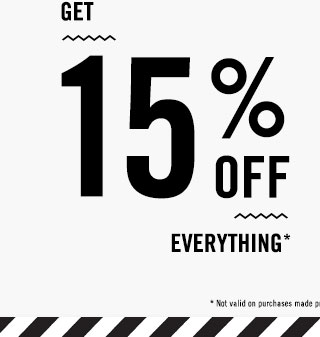 GET 15% OFF* EVERYTHING!