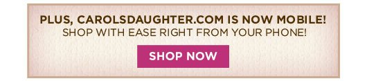 Plus, CarolsDaughter.com is NOW MOBILE!