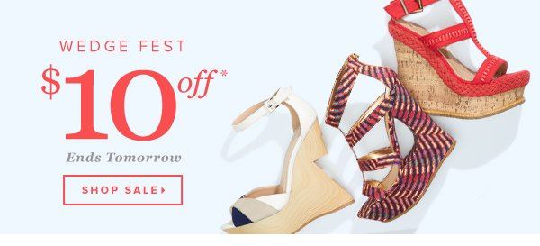 Wedge Fest $10 Off Wedges* Ends Tomorrow - - Shop Sale