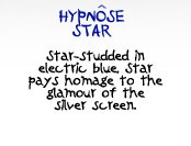 HYPNOSE STAR | Star-studded in electric blue, Star pays homage to the glamour of the silver screen.