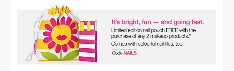 It's bright, fun—and going fast. Limited edition nail pouch FREE with the purchase of any 2 makeup products.* Comes with colourful nail files, too. Code NAILS