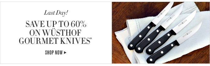 Last Day! SAVE UP TO 60% ON WÜSTHOF GOURMET KNIVES* - SHOP NOW