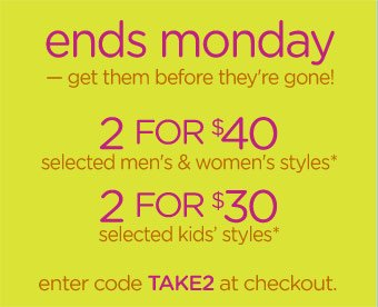 ends monday - get them before they're gone! 2 for $40 - 2 for $30 - enter code TAKE2 at checkout.