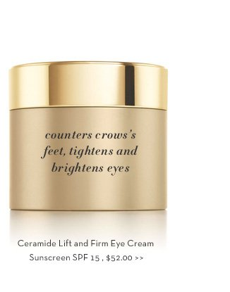 Counters crows's feet, tightens and brightens eyes. Ceramide Lift and Firm Eye Cream Sunscreen SPF 15, $52.00.