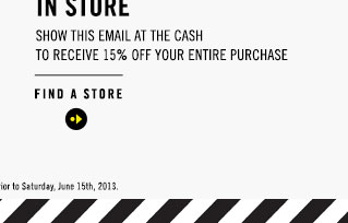 IN STORE SHOW THIS EMAIL TO RECEIVE 15% OFF YOUR ENTIRE PURCHASE