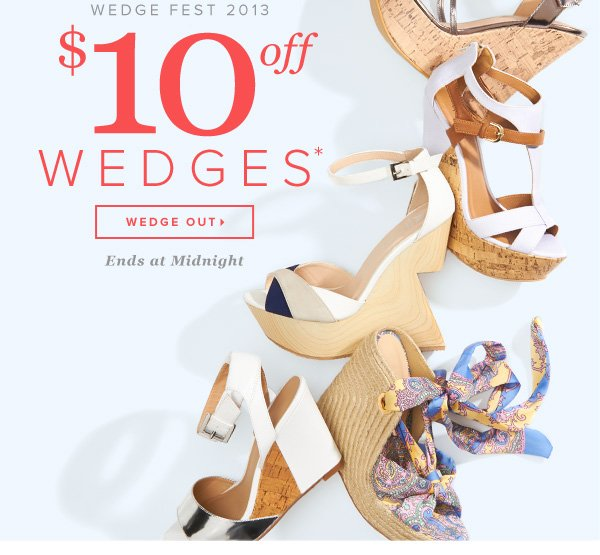 Final Day Wedge Fest 2013 $10 Off Wedges* - - Wedge Out