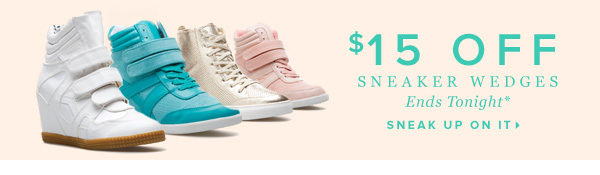 $15 Off Sneaker Wedges Ends Tonight* - - Get Some