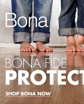Bona®  BONA FIDE PROTECTION SHOP BONA NOW