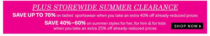 Plus Storewide Summer Clearance. Shop Now.