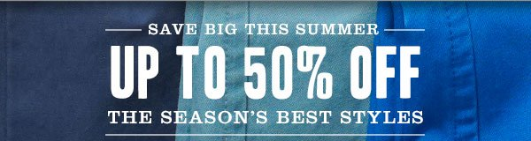 SAVE BIG THIS SUMMER: Up to 50% off the Season's Best Styles