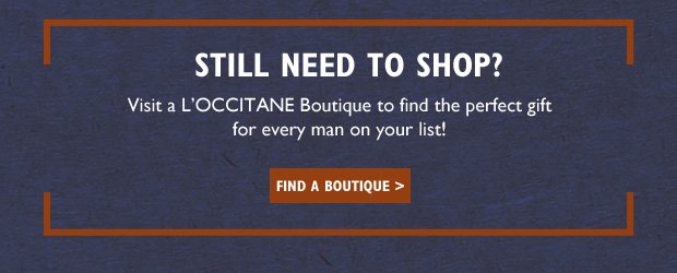 Still Need to Shop? Visit a L'OCCITANE Boutique to find the perfect gift for every man on your list!