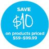 SAVE $10 on products priced $59-$99.99