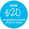 SAVE $20 on products priced $100 or more