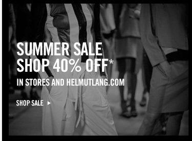 SUMMER SALE - SHOP 40% OFF* - IN STORES AND HELMUTLANG.COM - SHOP SALE