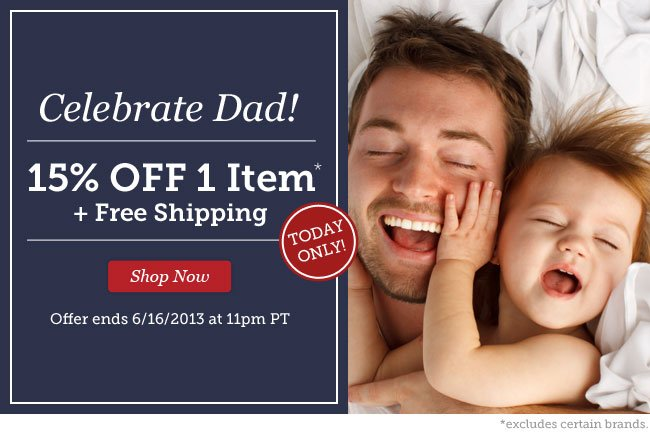 Celebrate Dad! 15% Off 1 Item + Free Shipping. Shop Now