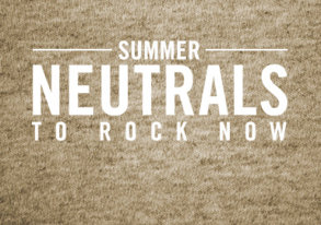 Shop Summer Neutrals to Rock Now