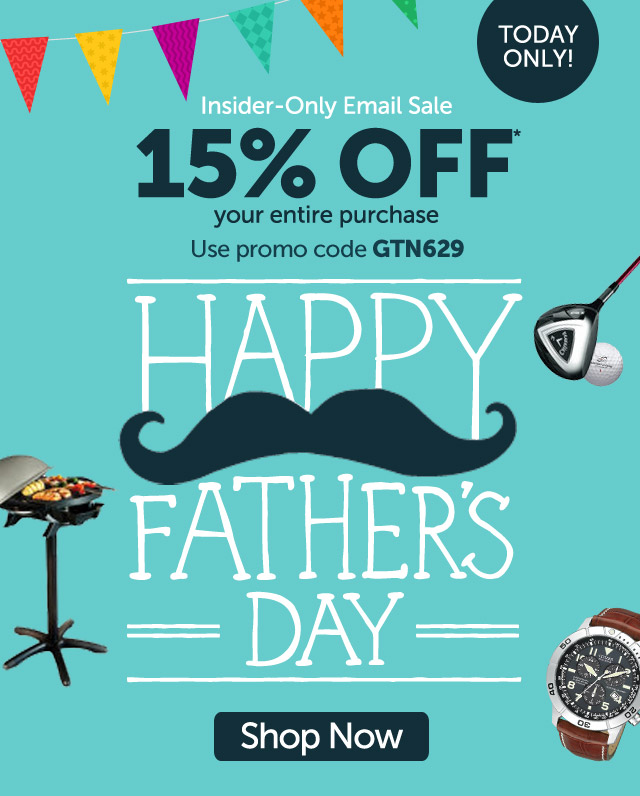 Insider-Only Email Sale - Today Only - 15% OFF* your entire purchase - use promo code GTN629 - Happy Father's Day - Shop Now
