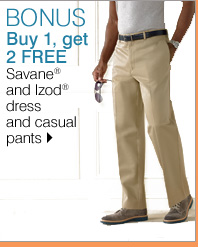 BONUS Buy 1, Get 2 Free. Savane® and Izod® dress and casual pants. Shop now.