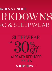 Sleepwear EXTRA 30% Off† Already Reduced Prices  SHOP NOW
