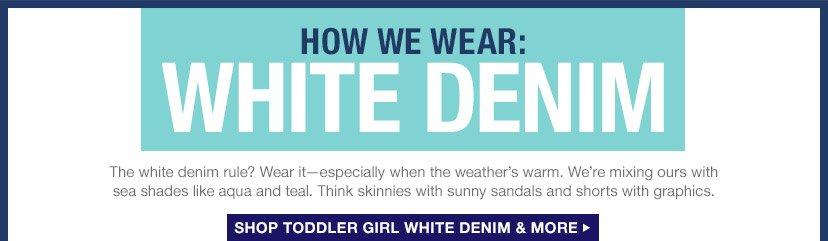 HOW WE WEAR: WHITE DENIM | SHOP TODDLER GIRL WHITE DENIM & MORE