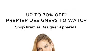 Up To 70% Off* Premier Designers To Watch
