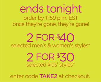 ends tonight - order by 11:59 p.m. EST once they're gone, they're gone! 2 for $40 - 2 for $30 - enter code TAKE2 at checkout.