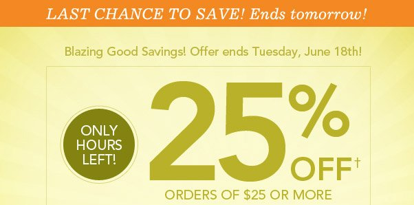 Don't Forget - 25% Off $25 Ends Soon!
