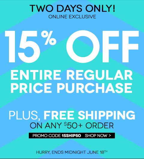 2 Days Only! Take 15% off entire regular price purchase PLUS free shipping over $50 with code 15SHIP50 Only one promo code per order. No price adjustments to previous purchases.