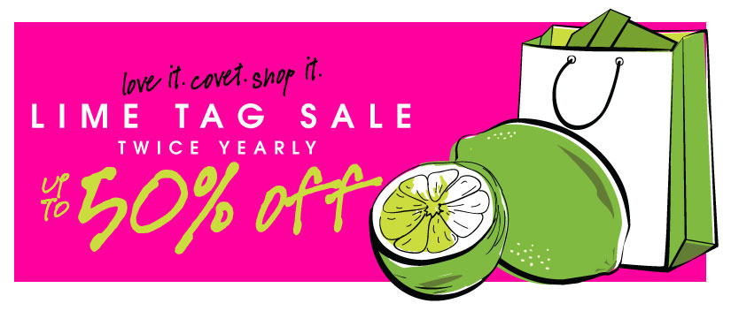 FIRST DIBS! love it. covet. shop it. LIME TAG SALE. TWICE YEARLY. up to 50% off