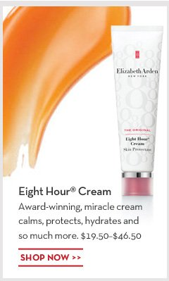 Eight Hour® Cream. Award winning, miracle cream calms, protects, hydrates and so much more. $19.50-$46.50. SHOP NOW.