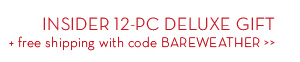 INSIDER 12-PC DELUXE GIFT + free shipping with code BAREWEATHER.